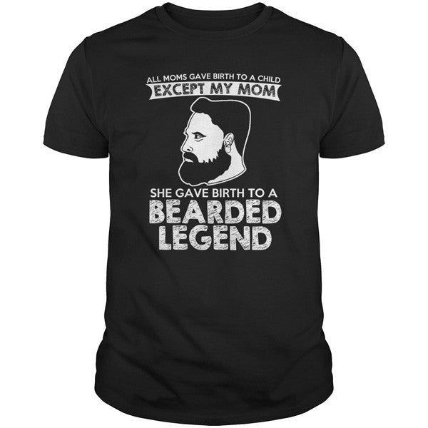 Beards - ALL MOMS GAVE BIRTH TO A CHILD EXCEPT MY MOM BEARDED LEGEND - Men Short Sleeve T Shirt - SSID2016