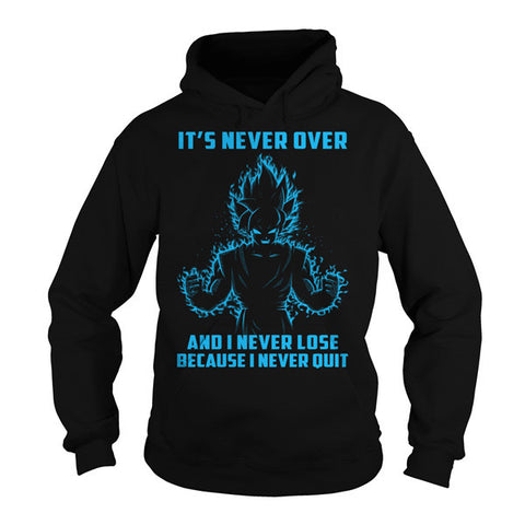 Super Saiyan -  Its never over and i never lose because i never quit -Unisex Hoodie  - SSID2016