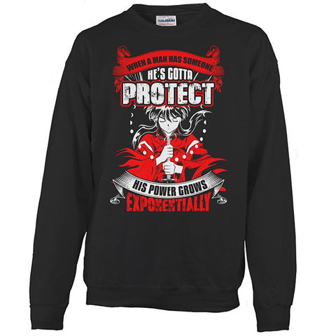Inuyasha - When A Men Has Someone, He's Gotta Protect His Power Grows Expomentially - Unisex Sweatshirt T Shirt - SSID2016