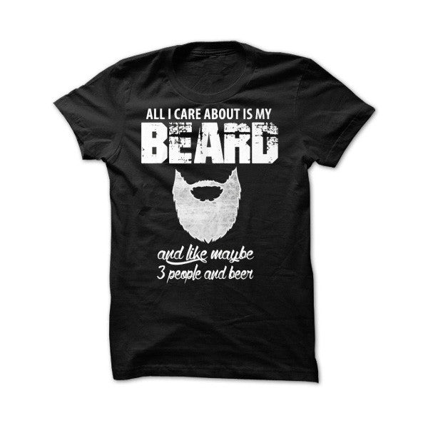 Beards- ALL I CARE ABOUT IS MY BEARD -Men Short Sleeve T Shirt - SSID2016