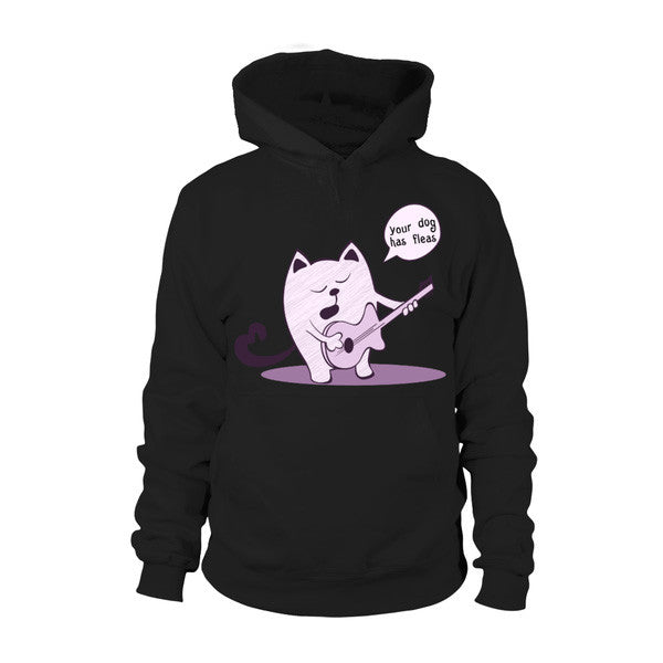Cat - YOUR DOG HAS FLEAS -Unisex Hoodie  - SSID2016