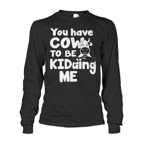Farmer- you have cow to be kidding me -Unisex Long Sleeve  - SSID2016