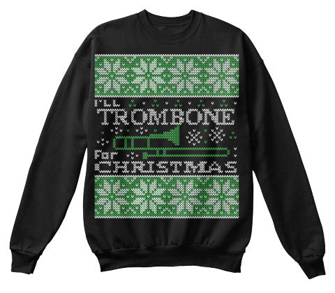 Christmas Sweatshirt- I'll TROMBONE FOR CHRISTMAS -Unisex Sweatshirt - The TShirt Collection