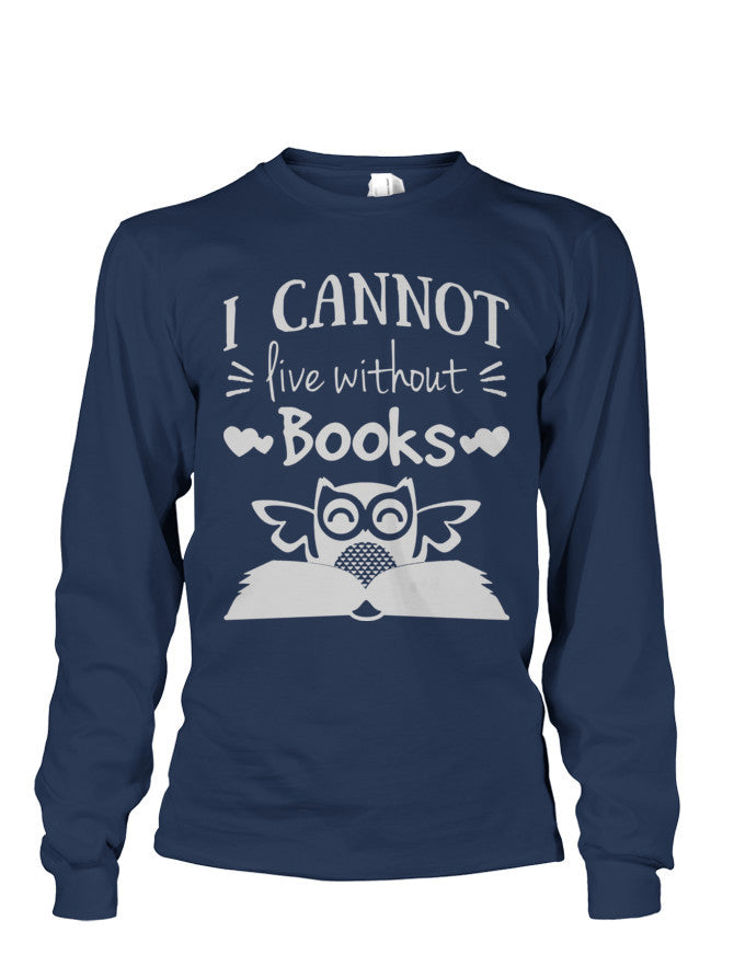 Book Long Sleeve- I CANNOT LIVE WITHOUT BOOKS -Unisex Long Sleeve - SSID2016
