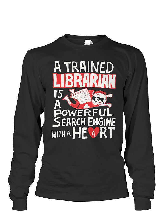 Christmas Long Sleeve- A TRAINED LIBRARIAN IS A POWERFUL SEARCH ENGINE WITH A HEART -Unisex Long Sleeve - The TShirt Collection