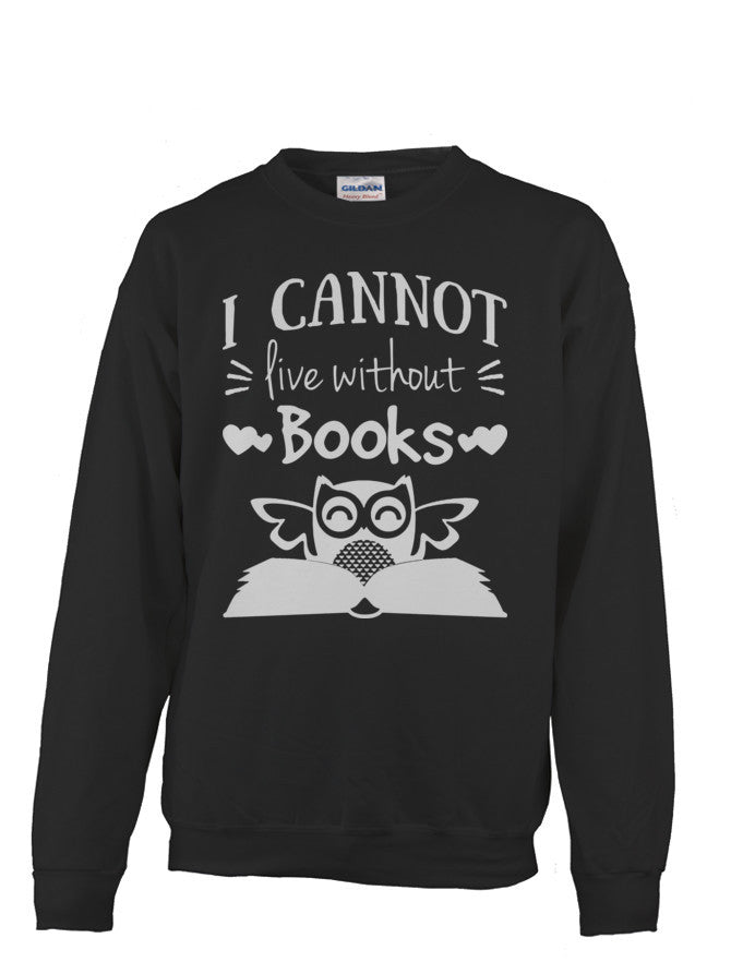 Book Sweatshirt- I CANNOT LIVE WITHOUT BOOKS -Unisex Sweatshirt - The TShirt Collection