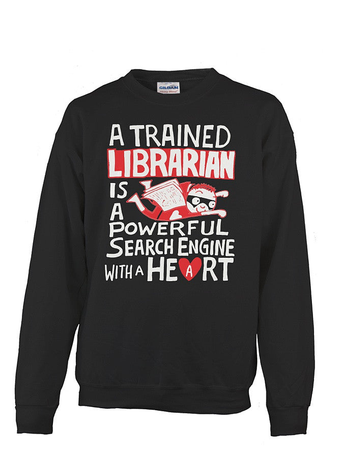 Book Sweatshirt- a trained librarian is a powerful search engine with a heart-Unisex Sweatshirt - SSID2016