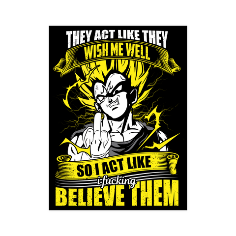 Super Saiyan - Vegeta so I act like I fucking believe them - Poster - TL01208PO
