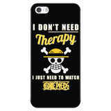 One Piece - I dont need therapy, I just need to watch onepiece - Iphone Phone Case - TL01155PC