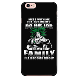 Super Saiyan - Mess With Me I Will Let Broly Do His Job, Mess With My Family I Will Become Broly - Iphone Phone Case - TL01233PC