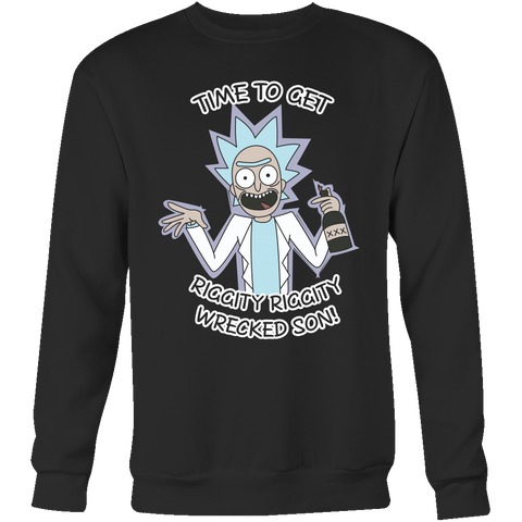 Rick And Morty - It's time to get riggity riggity wrecked son - Unisex Sweatshirt T Shirt - TL01156SW