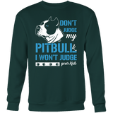 Pet - DON'T JUDGE MY PITBULL I WON'T JUDGE YOUR KIDS - Sweatshirt T Shirt - TL00740SW