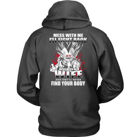 Super Saiyan - Vegeta Mess With Me I'll Fight Back Mess With My Wife They Will Never Find Your Body - Unisex Hoodie T Shirt - TL01229HO