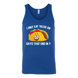 Taco mexican i only eat tacos on days that end in y Unisex Tank Top Funny T Shirt - TL00592TT
