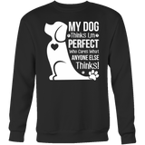Pet - My Dog Thinks I'm Perfect - Unisex Sweatshirt T Shirt - TL00976SW