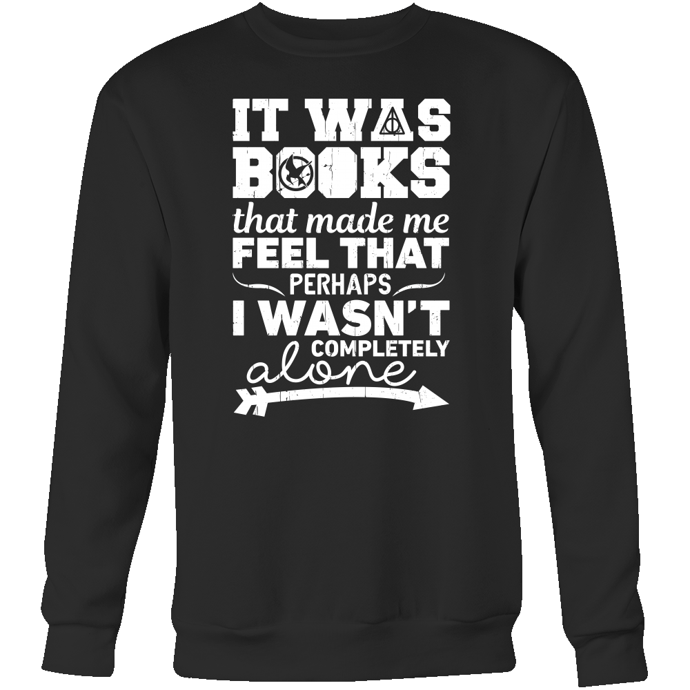 Harry Potter - it was books that made me feel that - unisex sweatshirt t shirt - TL00971SW