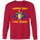 Taco mexican wanna taco 'bout jesus Sweatshirt Funny T Shirt - TL00609SW