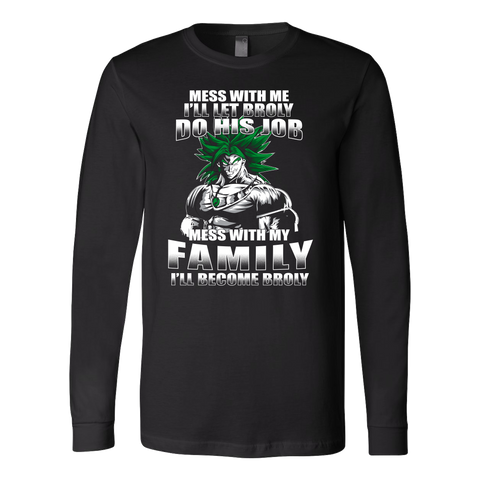 Super Saiyan - Mess With Me I Will Let Broly Do His Job, Mess With My Family I Will Become Broly - Unisex Long Sleeve T Shirt - TL01233LS