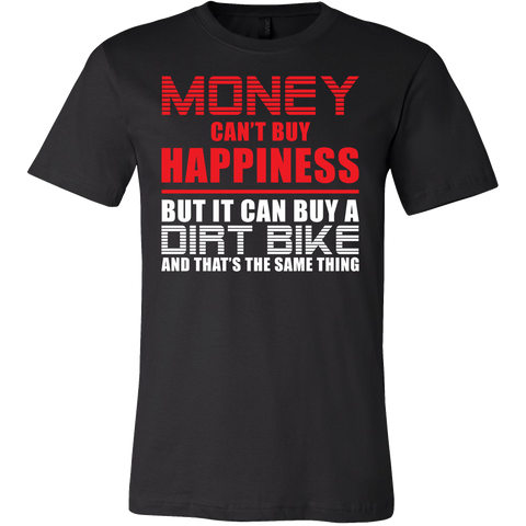 Money can't buy happiness but it can buy a dirt bike and that's the same thing Men Short Sleeve T Shirt - TL00648SS