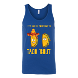 Taco mexican let's give something to taco 'bout Unisex Tank Top Funny T Shirt - TL00604TT