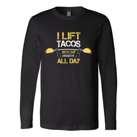 Taco - I lift tacos into my mouth all day - Unisex Long Sleeve T Shirt - TL01314LS
