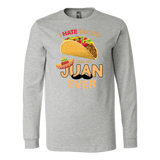 Taco mexican i hate taco said no juan ever Men Long Sleeve Funny T Shirt - TL00587LS