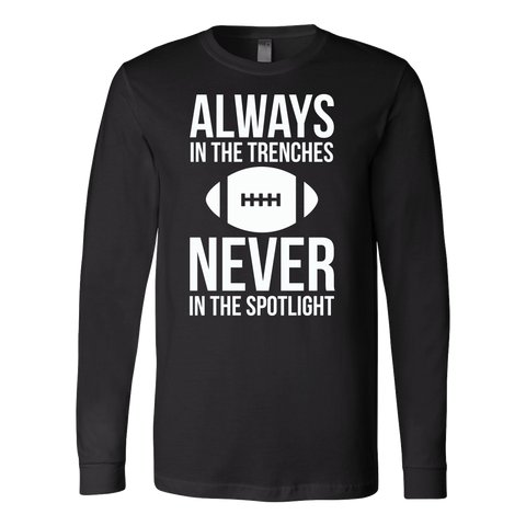 Always in the trenches, never in the spotlight Long Sleeve T Shirt - TL00663LS - The TShirt Collection