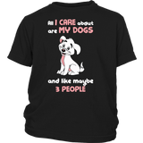 Pet - All i care about are my dogs and like maybe 3 people - Youth Kid T Shirt - TL00990YS