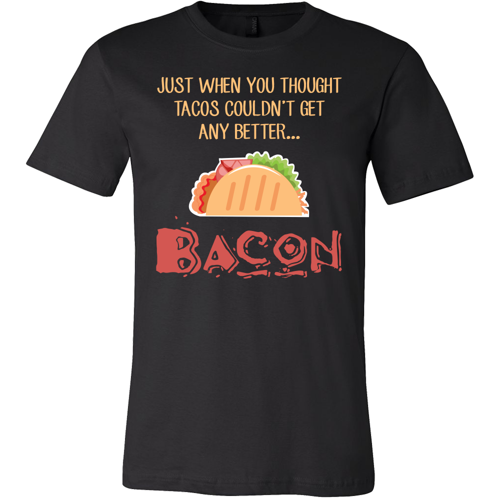 Taco mexican just when you thought tacos couldnt get any better bacon Men Short Sleeve Funny T Shirt - TL00575SS