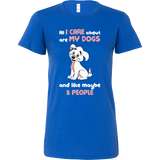 Pet - All i care about are my dogs and like maybe 3 people - Woman Short Sleeve T Shirt - TL00990WS