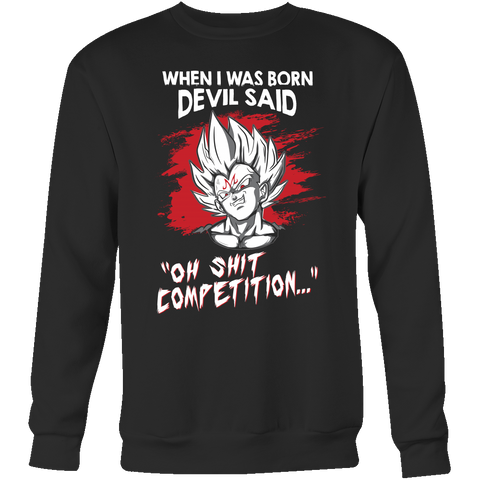 Super Saiyan - when i was born devil said oh shit competition - Unisex Sweatshirt T Shirt - TL01182SW