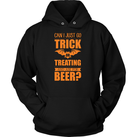 Halloween - Can I Just Go Trick Or Treating And Ask For Beer - Unisex Hoodie T Shirt - TL00798HO