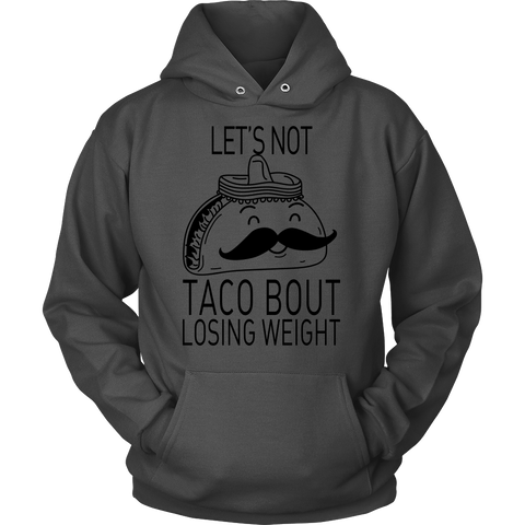 taco - lets not taco bout losing weight - Unisex Hoodie T Shirt - TL01316HO