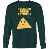 Taco mexican i'm nacho friend anymore Sweatshirt Funny T Shirt - TL00596SW