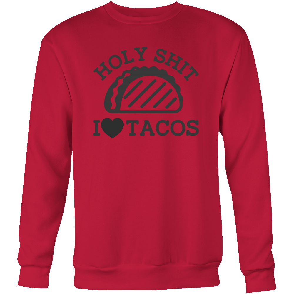 Taco mexican holy shit i love tacos Sweatshirt Funny T Shirt - TL00585SW