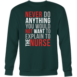 Nurse- never do anything you would not want to explain to the nurse -unisex sweatshirt t shirt-TL00866SW