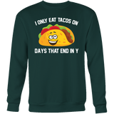 Taco mexican i only eat tacos on days that end in y Sweatshirt Funny T Shirt - TL00592SW