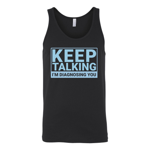 Keep talking i'm diagnosing you Unisex Tank Top T Shirt - TL00678TT