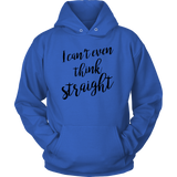 LGBT - I can't even think straight - Unisex Hoodie T Shirt - TL00814HO