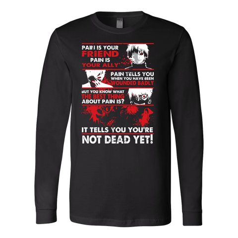Tokyo Ghoul - Kaneki Pain It tells you you're not dead yet - Unisex Long Sleeve T Shirt - TL01047LS