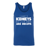 I have 3 kidneys but 2 of them are decoys Unisex Tank Top T Shirt - TL00679TT
