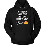 Taco mexican my head says gym but my heart say tacos Unisex Hoodie Funny T Shirt - TL00601HO