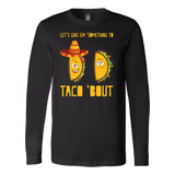 Taco mexican let's give something to taco 'bout Long Sleeve Funny T Shirt - TL00604LS