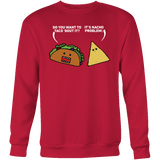 Taco mexican do you want to taco 'bout it nacho problem Sweatshirt Funny T Shirt - TL00581SW