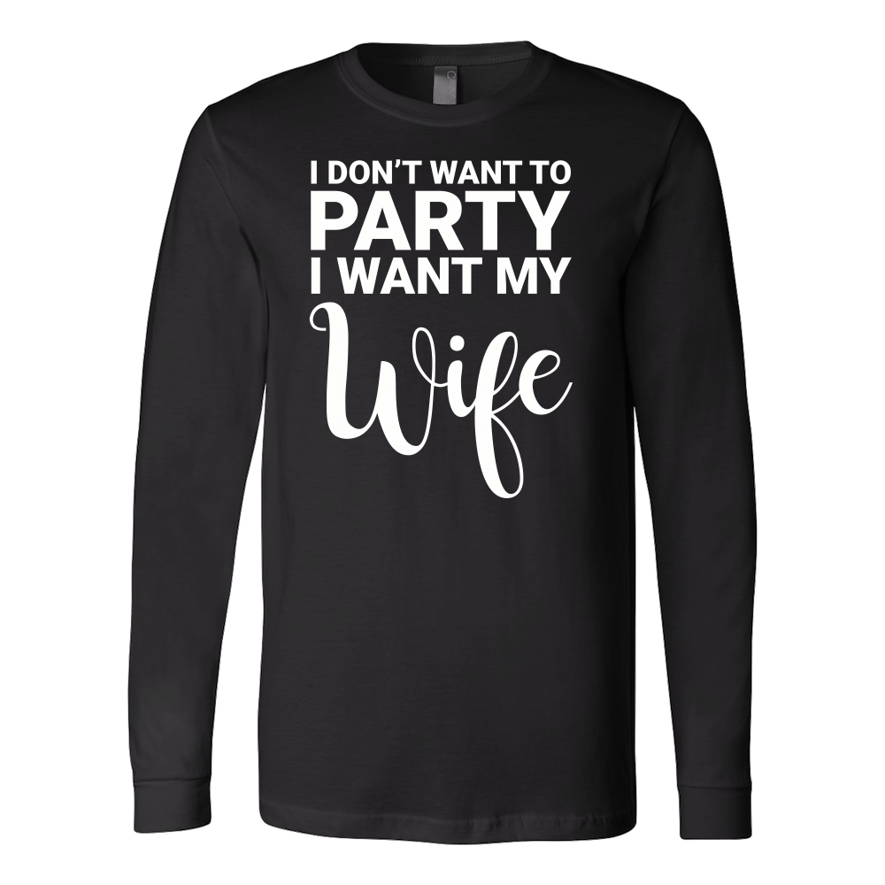 I don't want to party, i want my wife Long Sleeve T Shirt - TL00675LS