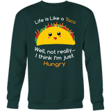 Taco mexican life is like a taco well not really i think i'm just hungry Sweatshirt Funny T Shirt - TL00584SW
