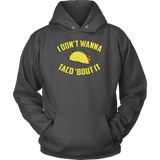 I don't wanna taco 'bout it Unisex Hoodie Funny T Shirt - TL00586HO