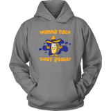 Taco mexican wanna taco 'bout jesus Unisex Hoodie Funny T Shirt - TL00609HO