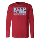 Keep talking i'm diagnosing you Long Sleeve T Shirt - TL00678LS