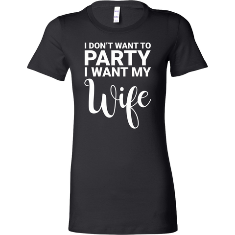 I don't want to party, i want my wife Woman Short Sleeve T Shirt - TL00675WS